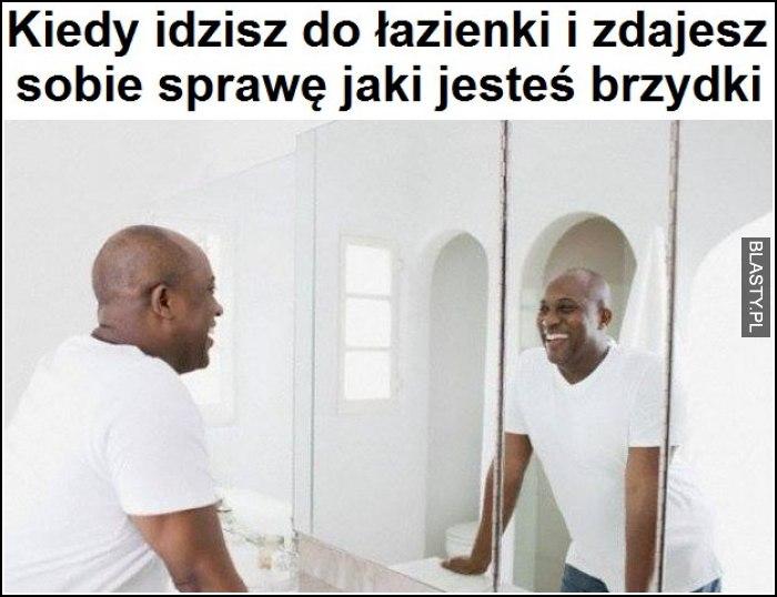 Kiedy idziesz do łazienki