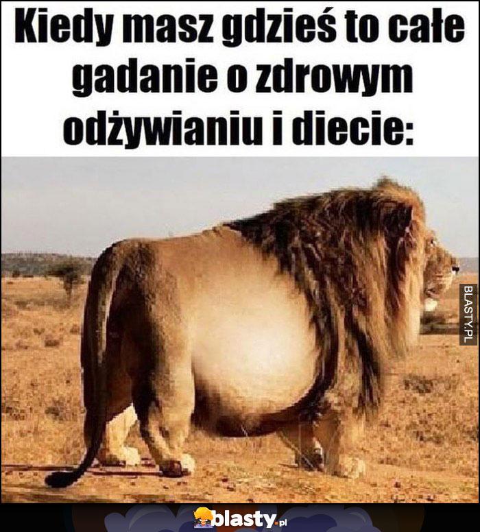 Kiedy masz gdzieś to całe gadanie o zdrowym odżywianiu i diecie gruby tłusty lew