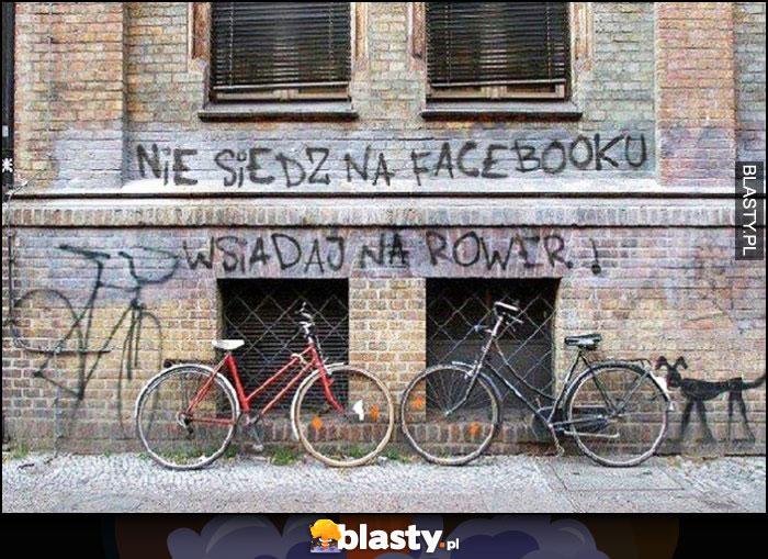 Nie siedź na facebooku, wsiadaj na rower napis na murze