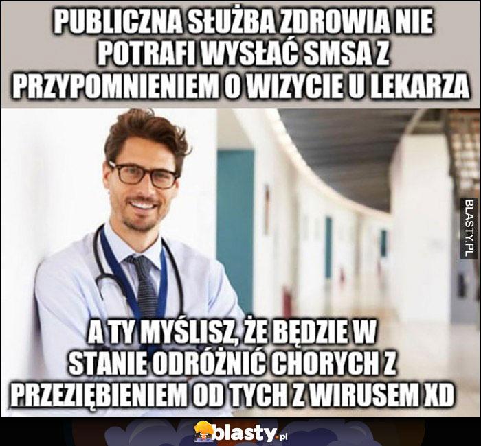 Publiczna służba zdrowia nie potrafi wysłać SMSa z przypomnieniem o wizycie, a Ty myślisz że będzie w stanie odróżnić chorych z przeziębieniem od tych z wirusem?