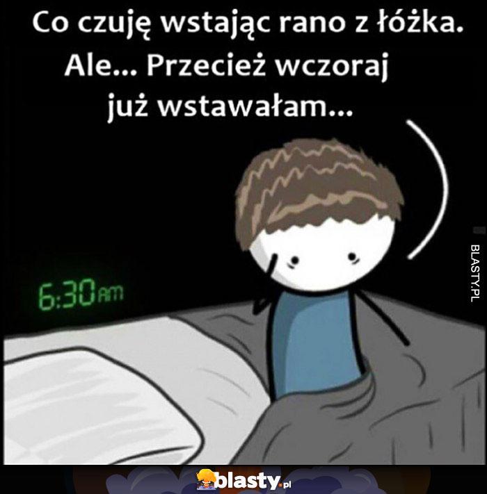 Co czuję wstając rano z łóżka: ale przecież wczoraj już wstawałem
