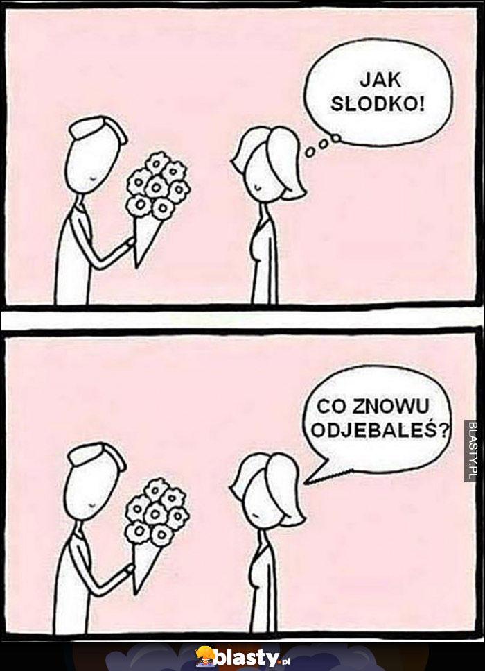 Facet daje kobiecie kwiaty: jak słodko, co znowu odwaliłeś?