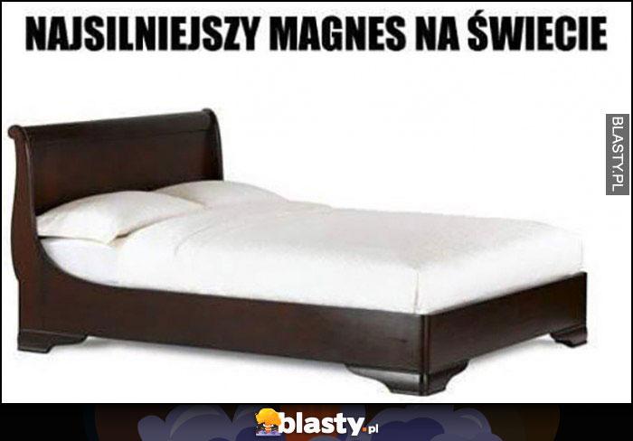 Łóżko najsilniejszy magnes na świecie