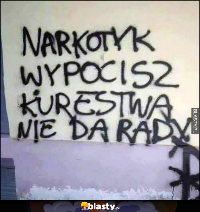 Narkotyk wypocisz, kurestwa nie da rady napis na ścianie murze