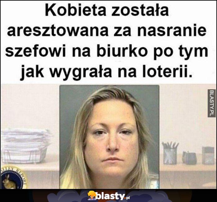 Kobieta została aresztowana za nasranie szefowi na biurko, po tym jak wygrała na loterii