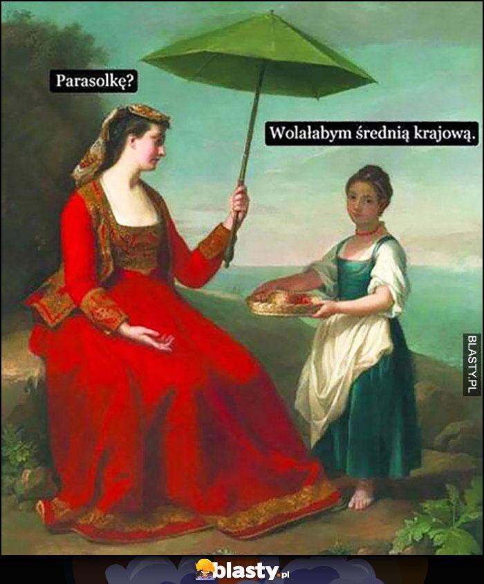 Parasolkę? Wolałabym średnią krajową, szlachta do pracującej kobiety