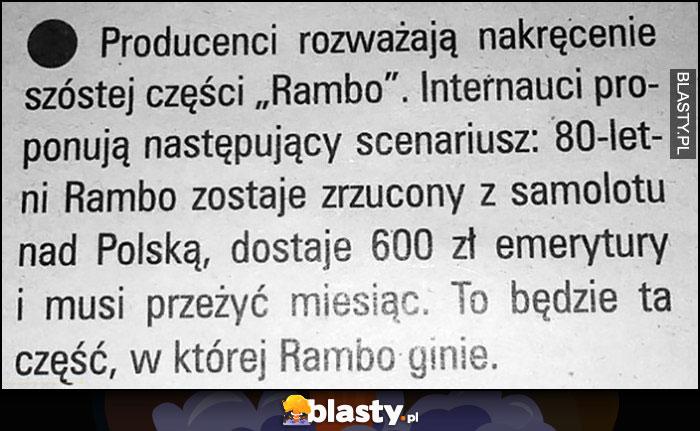 Rambo6 scenariusz spada nad polską, dostaje 600 zł emerytury i musi przeżyć miesiąc, to będzie ta część w której Rambo ginie