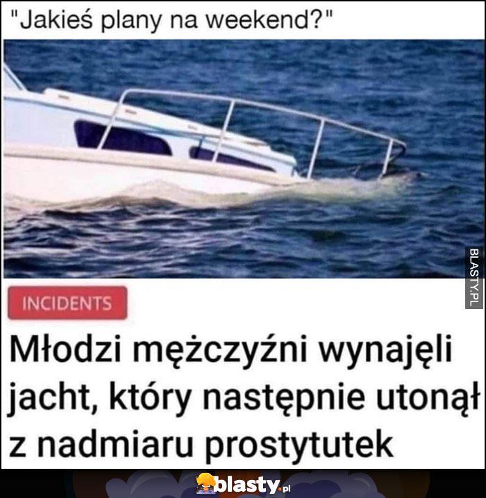 Jakieś plany na weekend? Młodzi mężczyźni wynajęli jacht, który następnie utonął z nadmiaru prostytutek