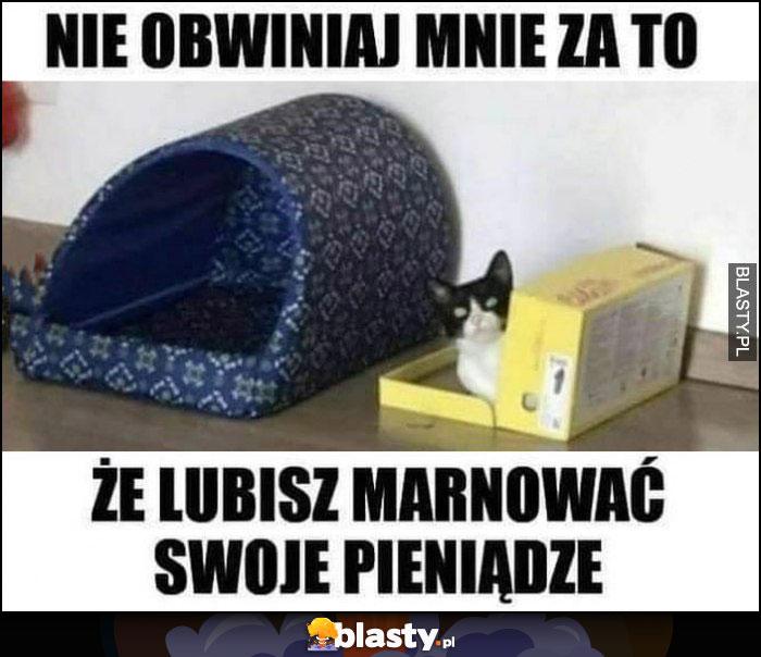 Kot w pudełku nie obwiniaj mnie za to, że lubisz marnować swoje pieniądze