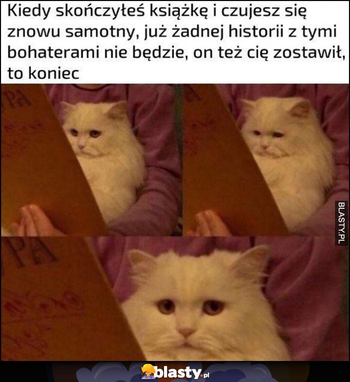 Smutny kot kiedy skończyłeś książkę i czujesz się znowu samotny, to koniec