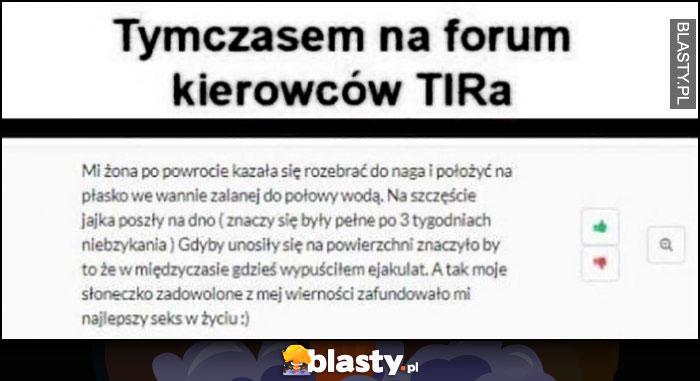 Tymczasem na forum kierowców TIRa: test żony na wierność męża