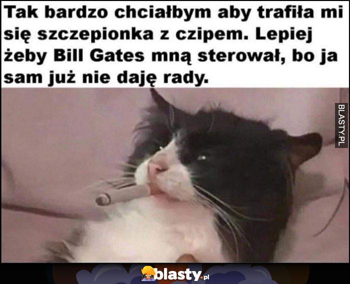 Kot z papierosem, chciałbym szczepionkę z czipem, lepiej żeby Bill Gates mną sterował bo ja sam już nie daję rady