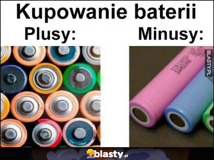 Kupowanie baterii: plusy, minusy dosłownie