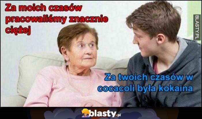 Babcia: za moich czasów pracowaliśmy znacznie ciężej, za twoich czasów w cocacoli była kokaina