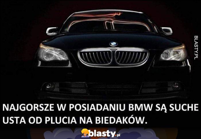 Najgorsze w posiadaniu BMW są suche usta od plucia na biedaków
