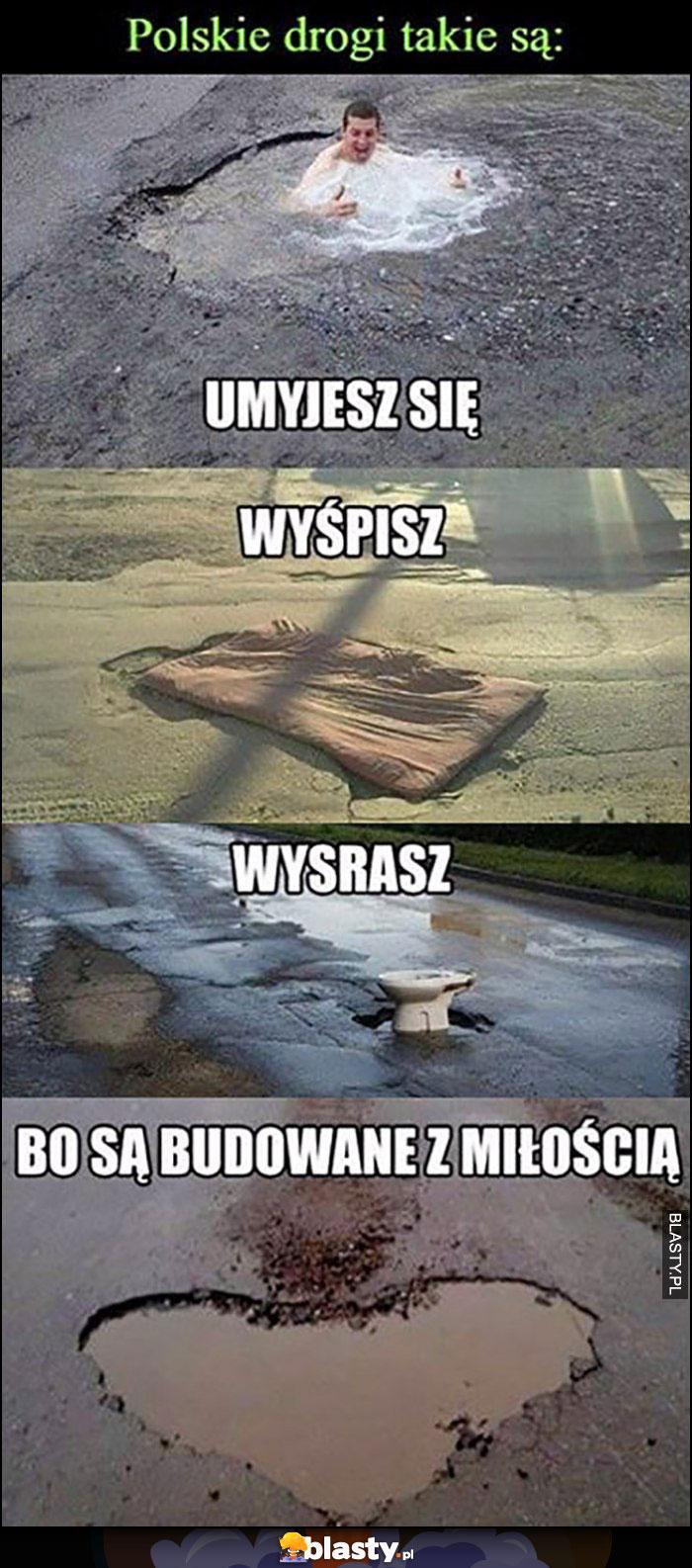 Polskie drogi takie są: umyjesz się, wyśpisz, wysrasz, bo są budowane z miłością