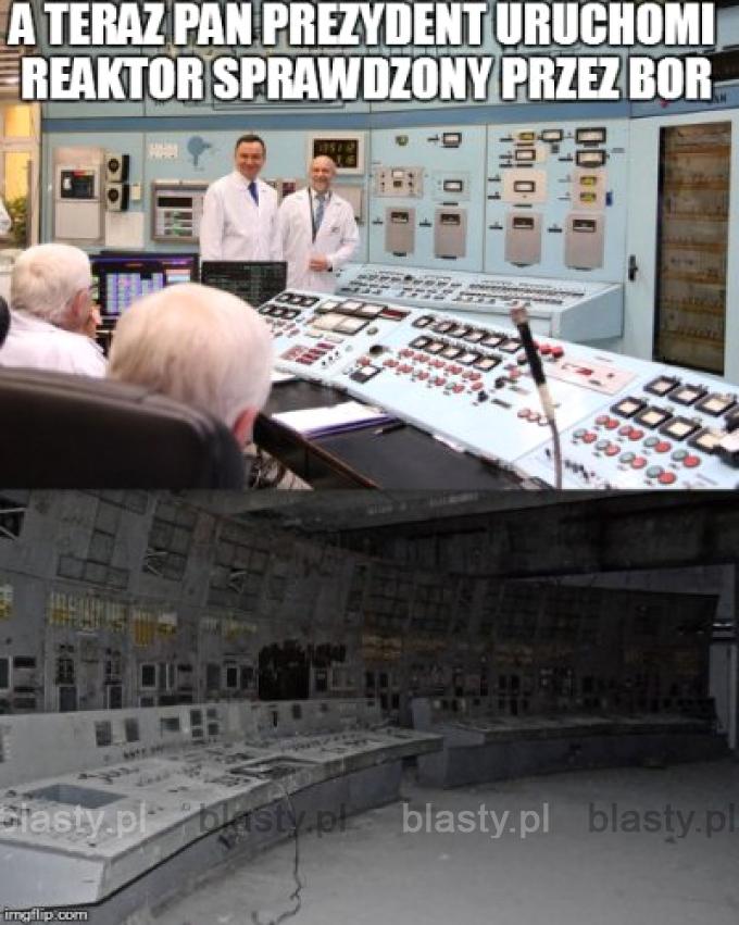 A teraz Pan prezydent uruchomi reaktor sprawdźany przez BOR