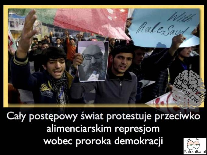 Cały postępowy świat protestuje przeciwko alimenciarskim represjom wobec proroka demokracji