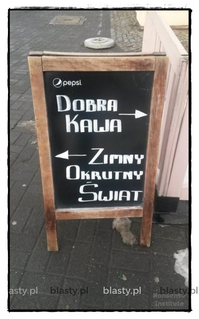 Dobra kawa zimny okrutny świat