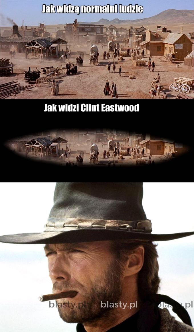 Jak widzą normalni ludzie, a jak widzi Clint.