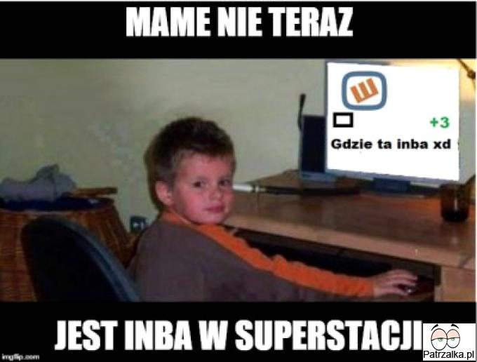 Mame nie teraz jest INBA w superstacji