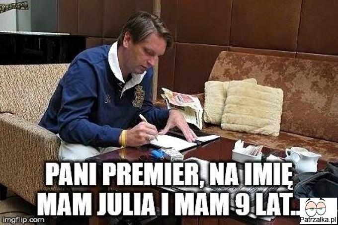 Pani Premier na imię mam Julia i mam 9 lat