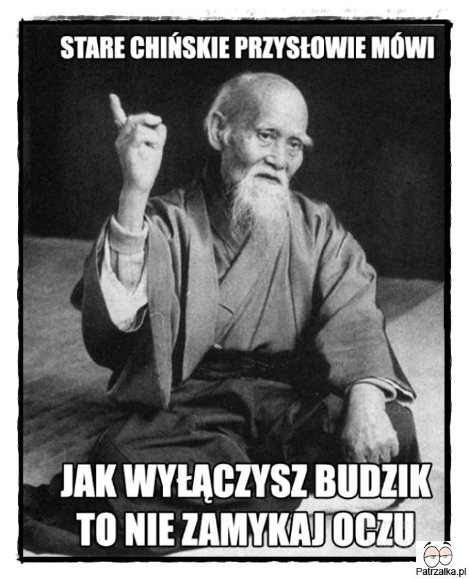 Stare chińskie przysłowie mówi, jak wyłączysz budzik to nie zamykaj oczu