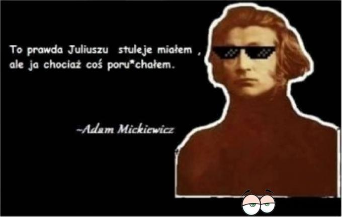 To prawda Juliuszu stuleje miałem ale ja chociaż coś por..chałem