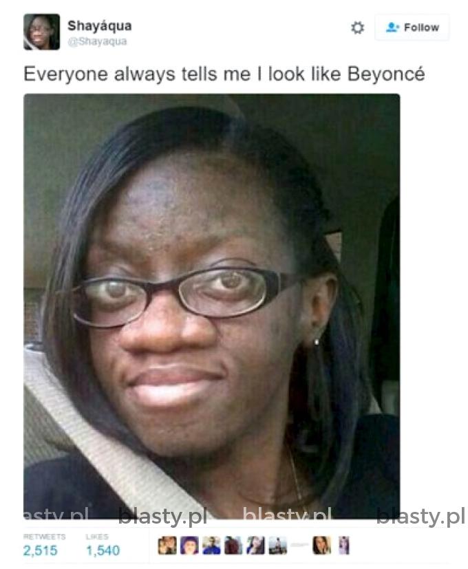 Wszyscy mówią mi że wyglądam jak Byonce