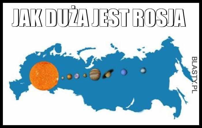 Jak duża jest Rosja