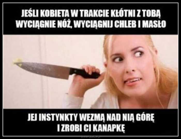 Jeżeli kobieta w trakcie kłótni wyciągnie nóż