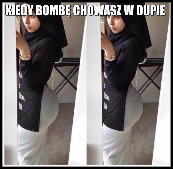 Kiedy bombę chowasz w dupie