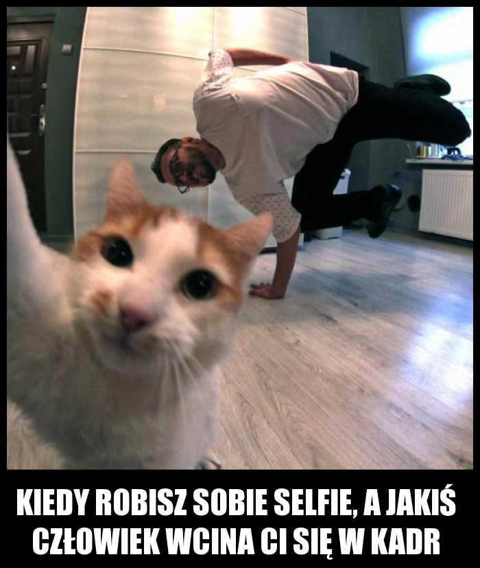 Kiedy robisz sobie selfie, a jakiś człowiek wcina Ci się w kadr