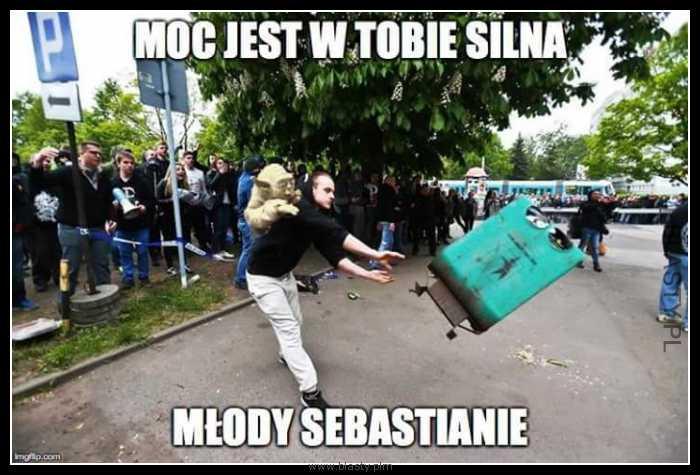 Moc jest w Tobie silna młody Sebastianie