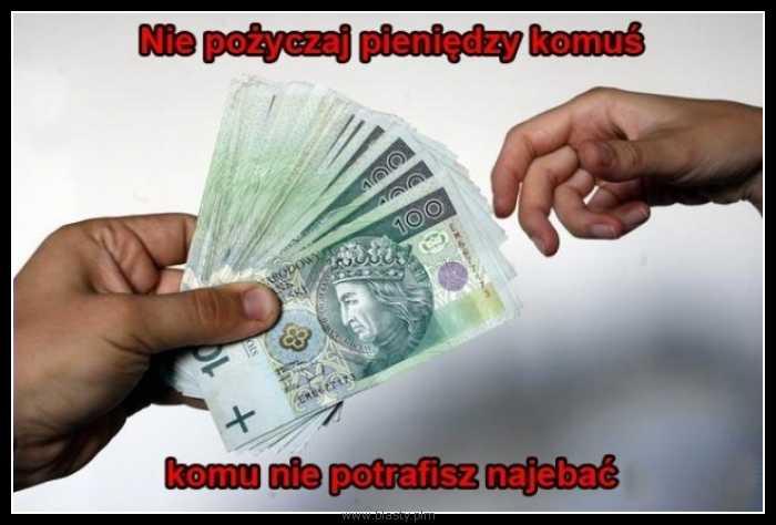 Nie pożyczaj pieniędzy komuś, komu nie potrafisz najebać