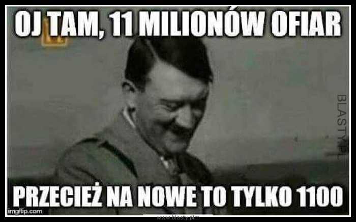 Oj tam 11 milionów ofiar
