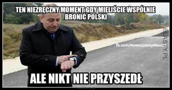 Ten niezręczny moment gdy mieliście wspólnie bronić Polski ale nikt nie przyszedł