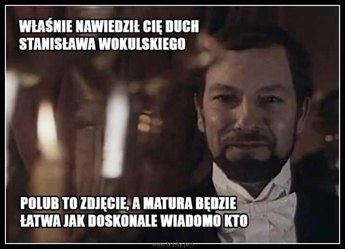 Właśnie nawiedził Cie duch Stanisława Wokulskiego