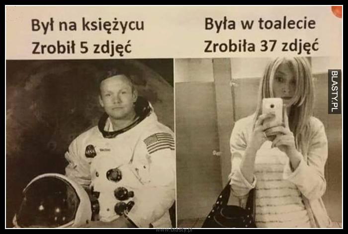 Był na księżycu zrobił 5 zdjęć, była w toalecie zrobiła 37 zdjęć