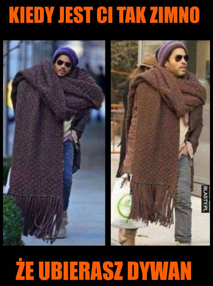 Kiedy jest ci tak zimno że ubierasz dywan