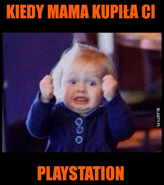 Kiedy mama kupiła ci playstation