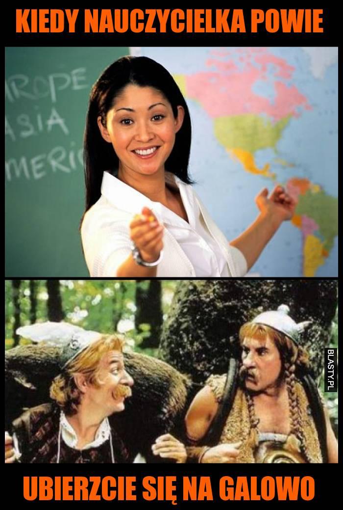 Kiedy nauczycielka powie ubierzcie się na galowo
