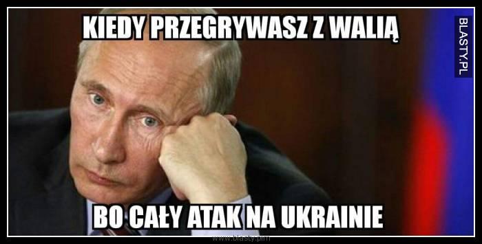 Kiedy przegrywasz z Walią bo cały atak na Ukrainie