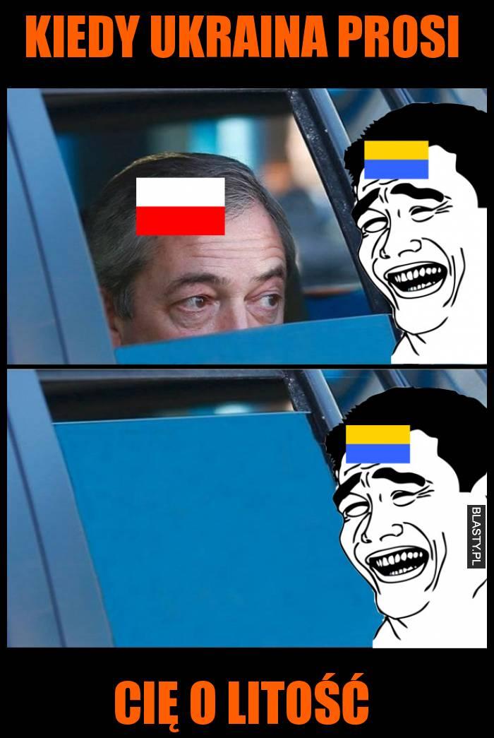 Kiedy Ukraina prosi cię o litość