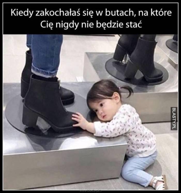 Kiedy zakochałaś się w butach na które Cie nigdy nie będzie stać