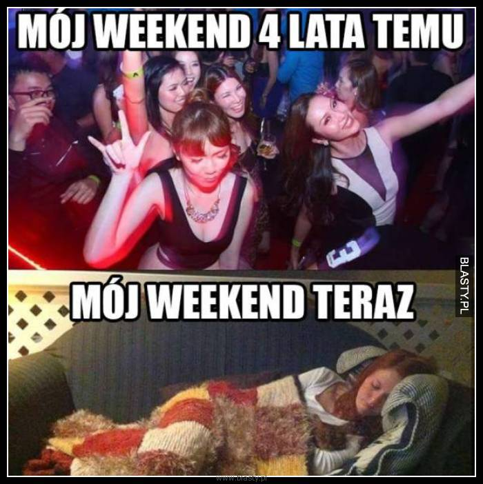 Mój weekend 4 lata temu vs mój weekend teraz