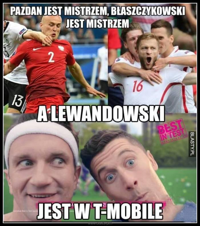 Pazdan jest mistrzem, błaszczykowski jest mistrzem a Lewandowski jest w t-mobile
