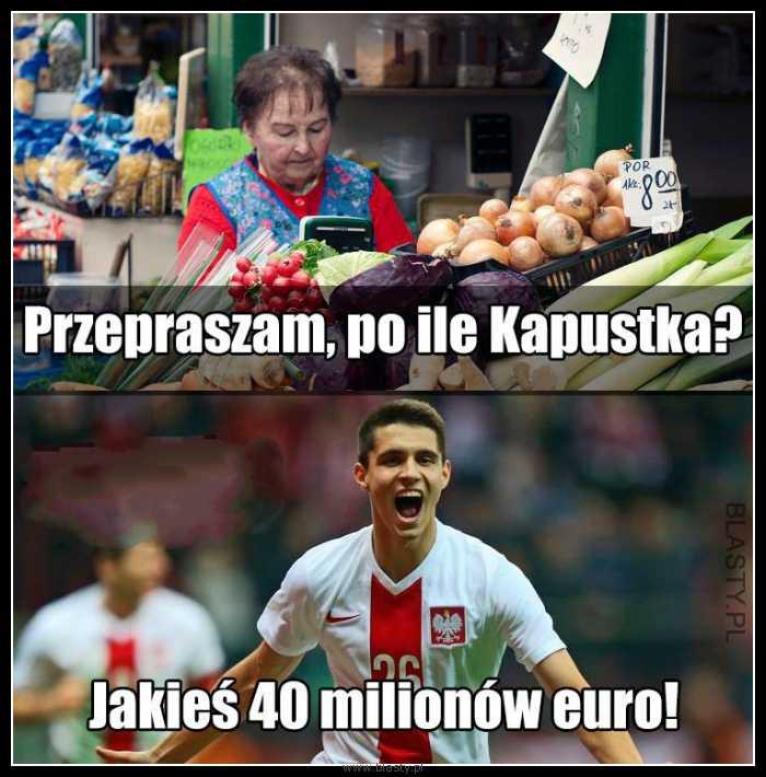 Przepraszam po ile Kapustka - jakieś 40 milionów euro