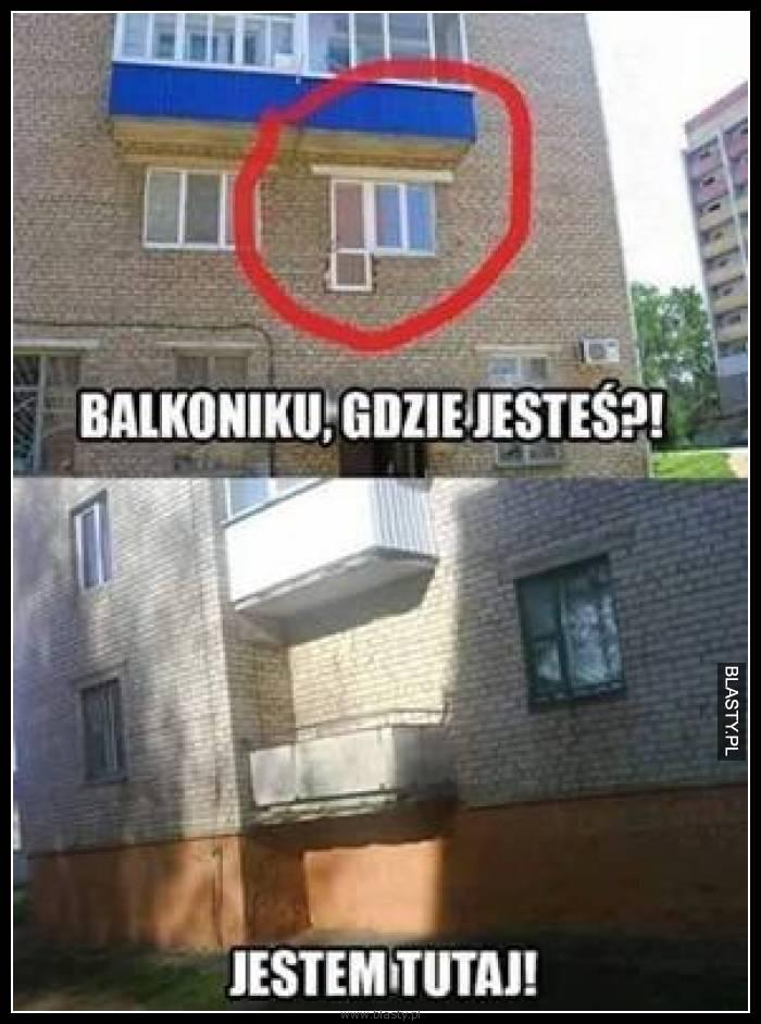 Balkoniku gdzie jesteś
