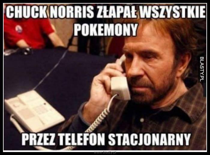 Chuck Norris złapał wszystkie pokemony przez telefon stacjonarny
